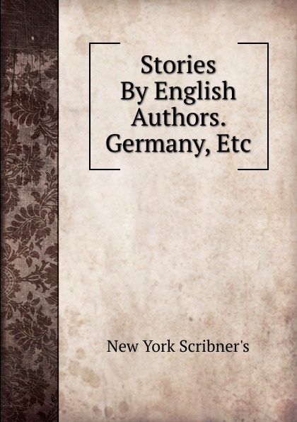 New York Scribner's Stories By English Authors. Germany, Etc коллектив авторов stories by english authors germany