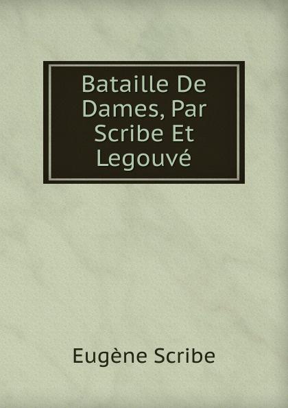цены на Eugène Scribe Bataille De Dames, Par Scribe Et Legouve  в интернет-магазинах