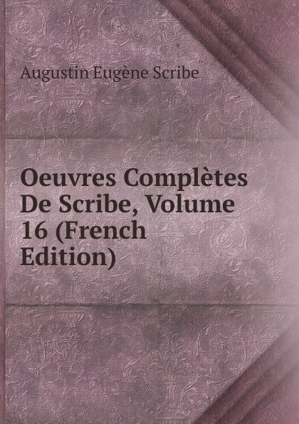цены на Augustin Eugène Scribe Oeuvres Completes De Scribe, Volume 16 (French Edition)  в интернет-магазинах