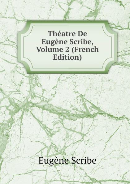 цены на Eugène Scribe Theatre De Eugene Scribe, Volume 2 (French Edition)  в интернет-магазинах