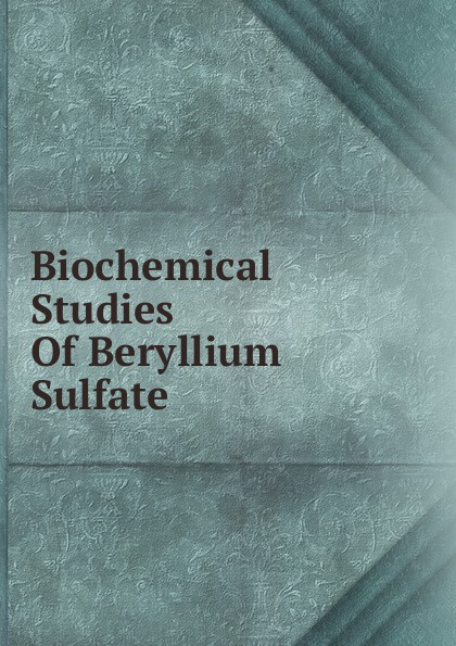 Biochemical Studies Of Beryllium Sulfate недорого