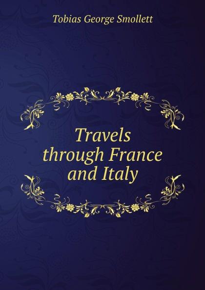 Smollett Tobias George Travels through France and Italy tobias smollett travels through france and italy