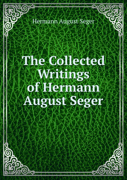 Hermann August Seger The Collected Writings of Hermann August Seger olivia seger trivial
