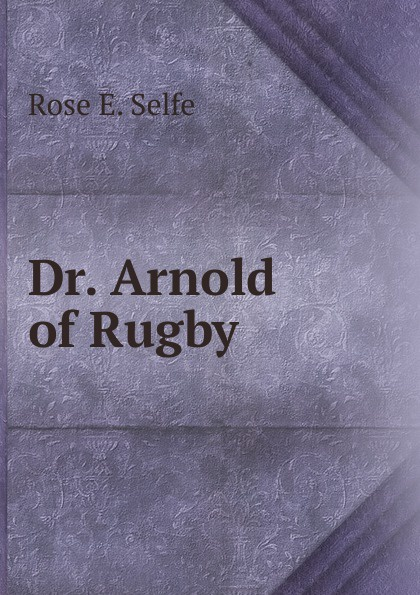 Dr.  Arnold of Rugby Редкие, забытые и малоизвестные книги, изданные с петровских времен...