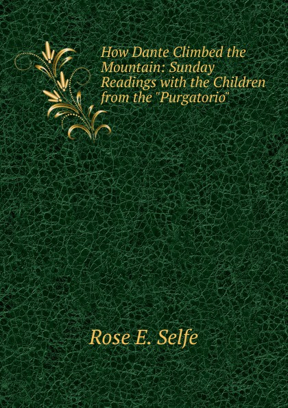 How Dante Climbed the Mountain:  Sunday Readings with the Children from the