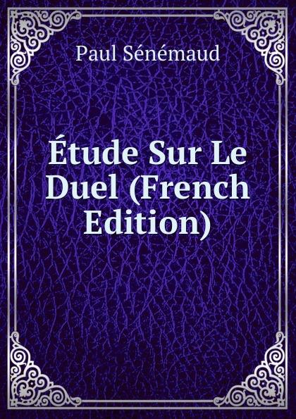 Фото - Paul Sénémaud Etude Sur Le Duel (French Edition) jean paul gaultier le male
