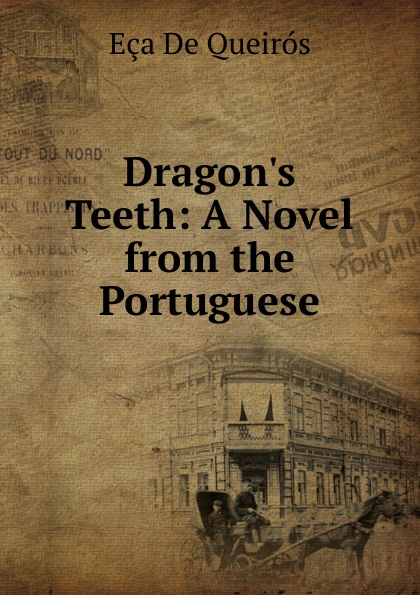 Eça de Queirós Dragon.s Teeth: A Novel from the Portuguese eça de queirós selecta 01