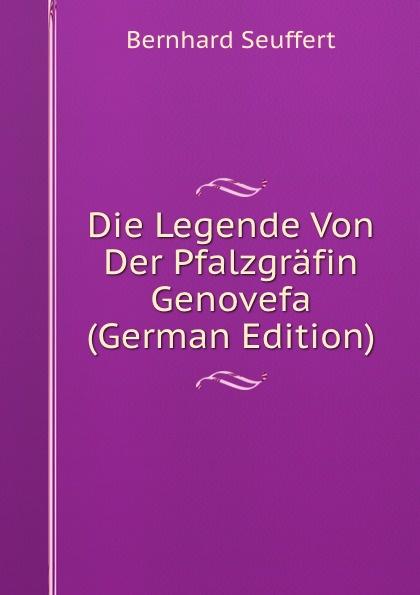 Bernhard Seuffert Die Legende Von Der Pfalzgrafin Genovefa (German Edition) bruno golz pfalzgrafin genovefa in der deutschen dichtung classic reprint