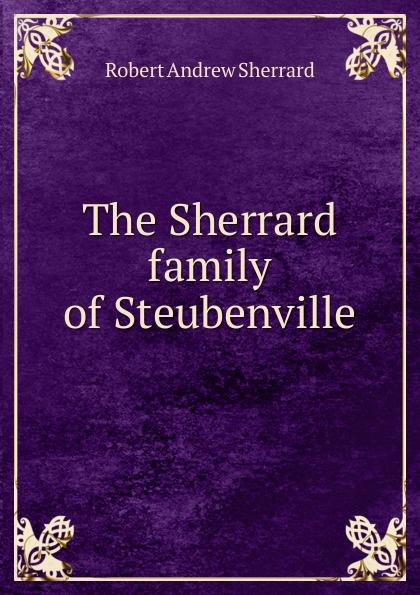 лучшая цена Robert Andrew Sherrard The Sherrard family of Steubenville
