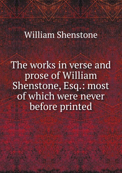 Фото - William Shenstone The works in verse and prose of William Shenstone, Esq.: most of which were never before printed william shenstone the works in verse and prose of william shenstone esq most of which were 2