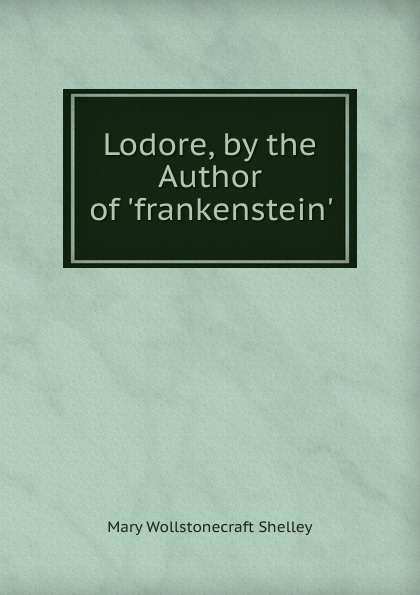 Mary Wollstonecraft Shelley Lodore, by the Author of .frankenstein.. shelley mary lodore