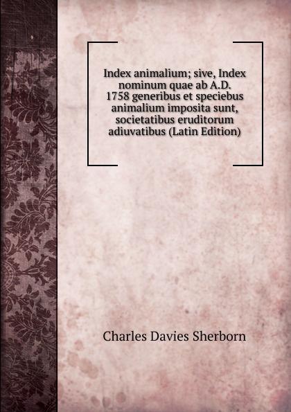Charles Davies Sherborn Index animalium; sive, Index nominum quae ab A.D. 1758 generibus et speciebus animalium imposita sunt, societatibus eruditorum adiuvatibus (Latin Edition) kim kardashian gold отливант парфюмированная вода 18 мл