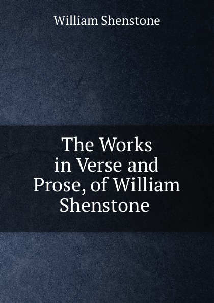 Фото - William Shenstone The Works in Verse and Prose, of William Shenstone . william shenstone the works in verse and prose of william shenstone esq most of which were 2