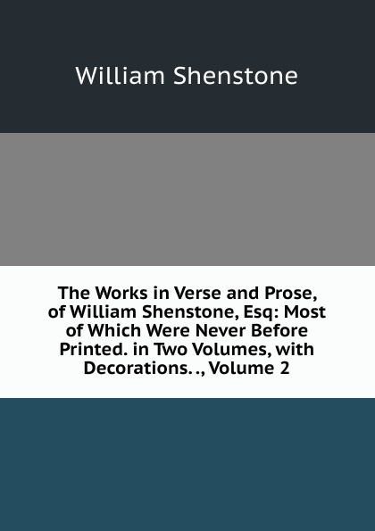 Фото - William Shenstone The Works in Verse and Prose, of William Shenstone, Esq: Most of Which Were Never Before Printed. in Two Volumes, with Decorations. ., Volume 2 william shenstone the works in verse and prose of william shenstone esq most of which were 2