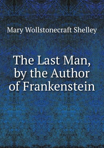 лучшая цена Mary Wollstonecraft Shelley The Last Man, by the Author of Frankenstein