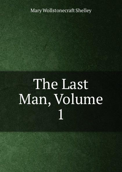 лучшая цена Mary Wollstonecraft Shelley The Last Man, Volume 1