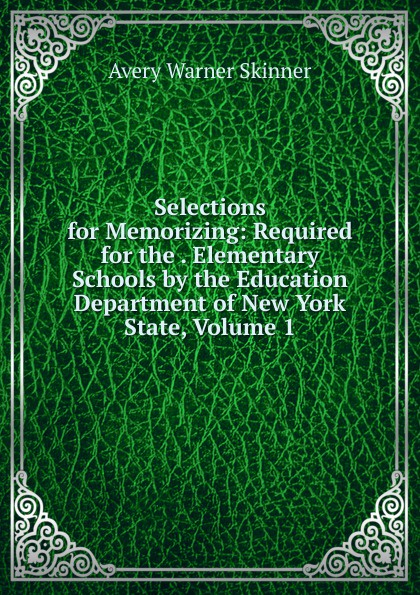 Avery Warner Skinner Selections for Memorizing: Required for the . Elementary Schools by the Education Department of New York State, Volume 1 unknown required poems for reading and memorizing