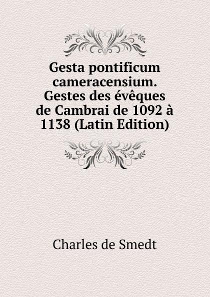 Charles de Smedt Gesta pontificum cameracensium. Gestes des eveques de Cambrai de 1092 a 1138 (Latin Edition) marc de smedt chinese art of loving