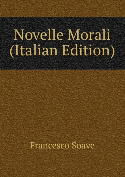 Francesco Soave Novelle Morali (Italian Edition)