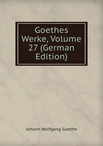 Goethes Werke, Volume 27 (German Edition)