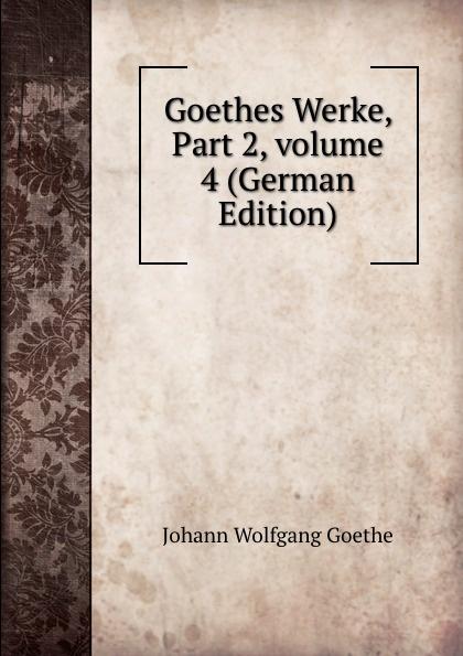 Goethes Werke, Part 2,.volume 4 (German Edition)