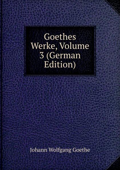 Goethes Werke, Volume 3 (German Edition)
