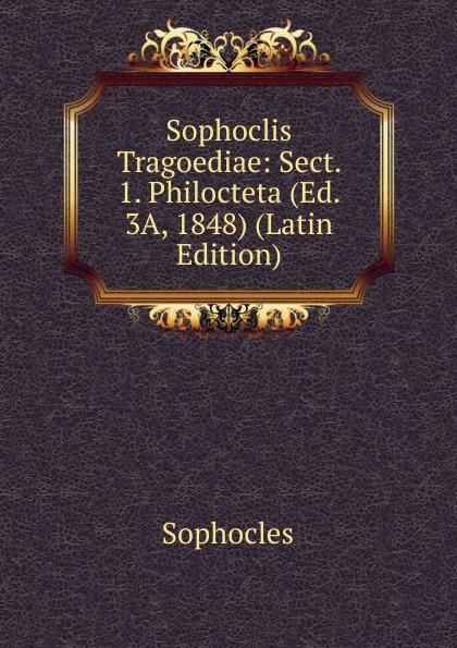 Софокл Sophoclis Tragoediae: Sect. 1. Philocteta (Ed. 3A, 1848) (Latin Edition) софокл sophoclis tragoediae septem cum versione latina selectis quibusdam variis 1