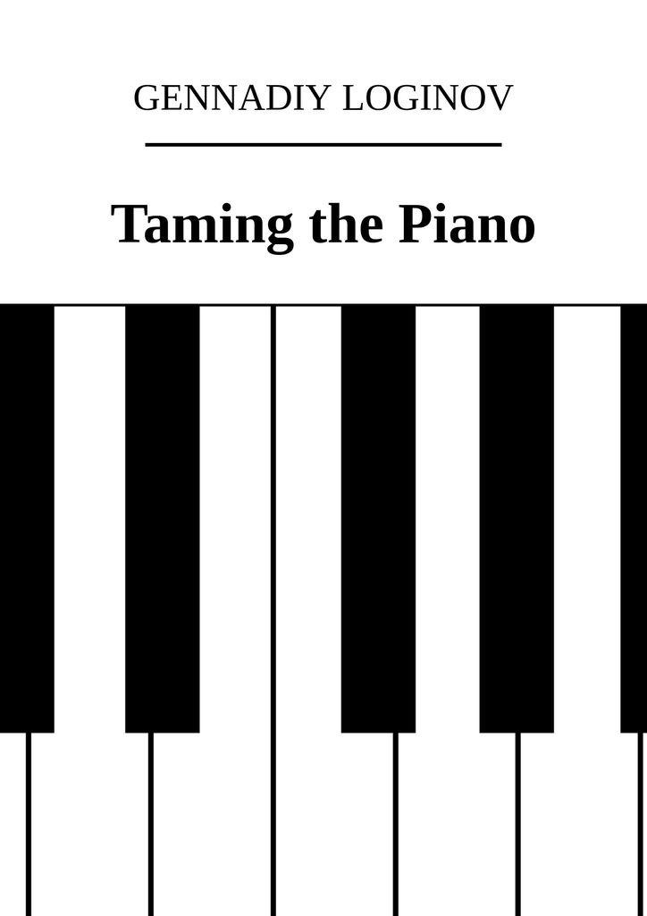 Loginov Gennadiy Taming the Piano gennadiy loginov taming the piano