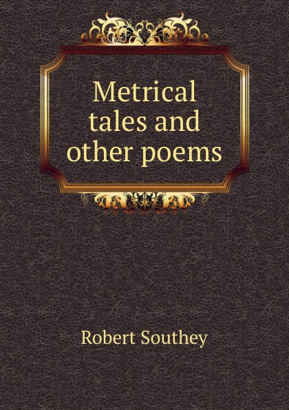 Robert Southey Metrical tales and other poems samuel lover metrical tales and other poems
