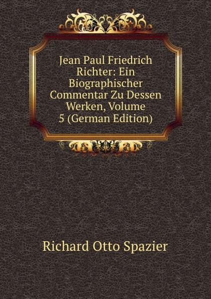 Фото - Richard Otto Spazier Jean Paul Friedrich Richter: Ein Biographischer Commentar Zu Dessen Werken, Volume 5 (German Edition) jean paul gaultier le male