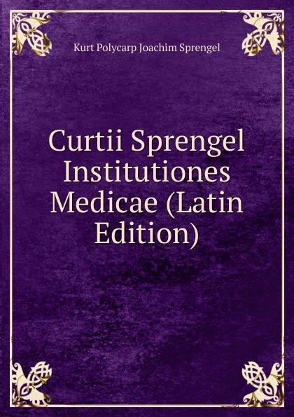 Kurt Polycarp Joachim Sprengel Curtii Sprengel Institutiones Medicae (Latin Edition) chmel adam matthias institutiones mathematicae latin edition