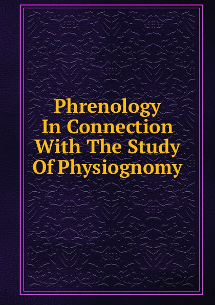 Phrenology In Connection With The Study Of Physiognomy