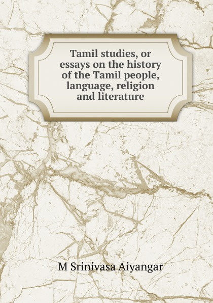 M Srinivasa Aiyangar Tamil studies, or essays on the history of the Tamil people, language, religion and literature цены