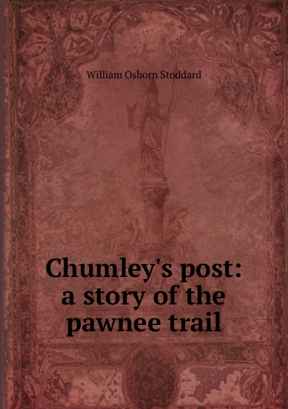 William Osborn Stoddard Chumley.s post: a story of the pawnee trail stoddard william osborn ulric the jarl a story of the penitent thief