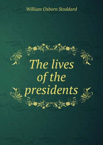William Osborn Stoddard The lives of the presidents stoddard william osborn ulric the jarl a story of the penitent thief