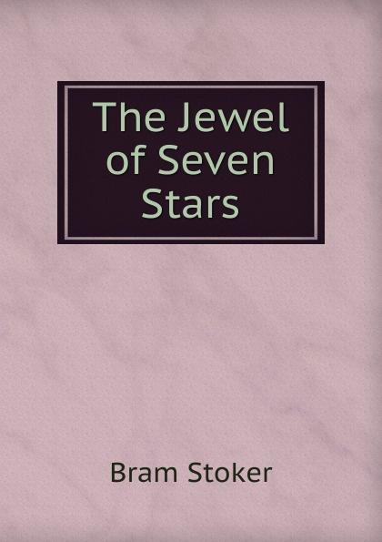 Bram Stoker The Jewel of Seven Stars stoker b the jewel of seven stars