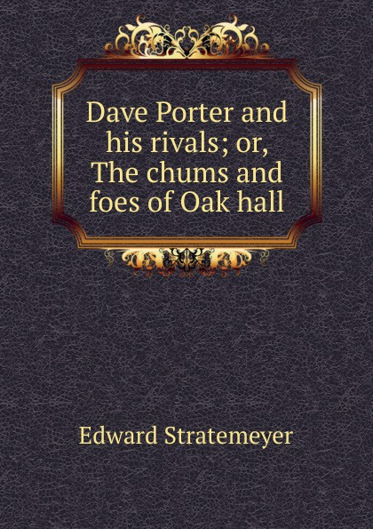 купить Stratemeyer Edward Dave Porter and his rivals; or, The chums and foes of Oak hall по цене 900 рублей