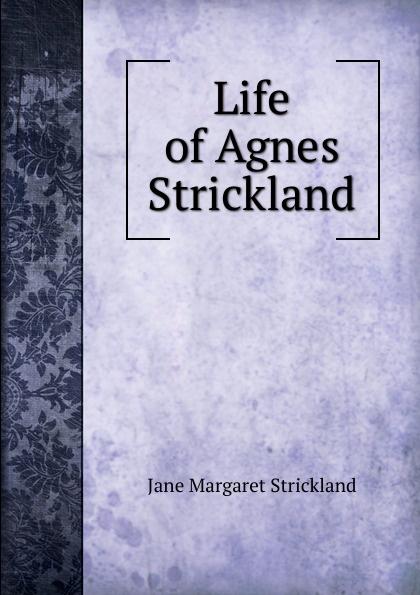 Jane Margaret Strickland Life of Agnes Strickland цены