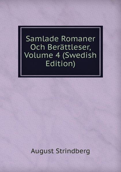 August Strindberg Samlade Romaner Och Berattleser, Volume 4 (Swedish Edition) august strindberg inferno och legender