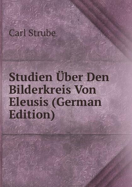Studien Uber Den Bilderkreis Von Eleusis (German Edition)