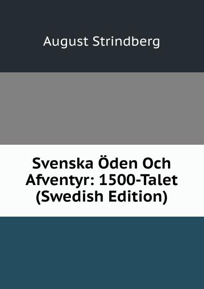 August Strindberg Svenska Oden Och Afventyr: 1500-Talet (Swedish Edition) august strindberg inferno och legender