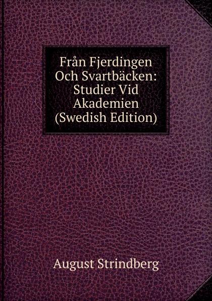 August Strindberg Fran Fjerdingen Och Svartbacken: Studier Vid Akademien (Swedish Edition) august strindberg inferno och legender