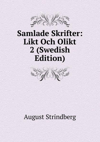 August Strindberg Samlade Skrifter: Likt Och Olikt 2 (Swedish Edition) august strindberg inferno och legender