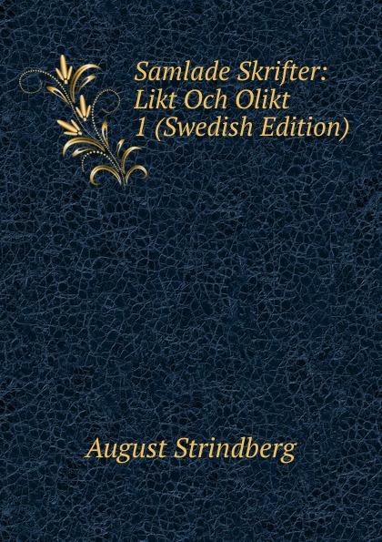August Strindberg Samlade Skrifter: Likt Och Olikt 1 (Swedish Edition) august strindberg inferno och legender