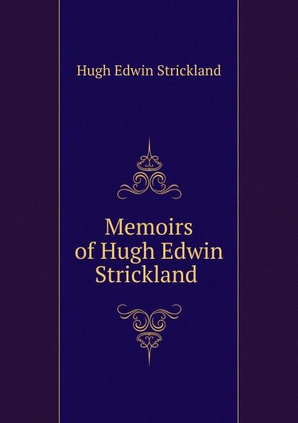 Hugh Edwin Strickland Memoirs of Hugh Edwin Strickland . цены