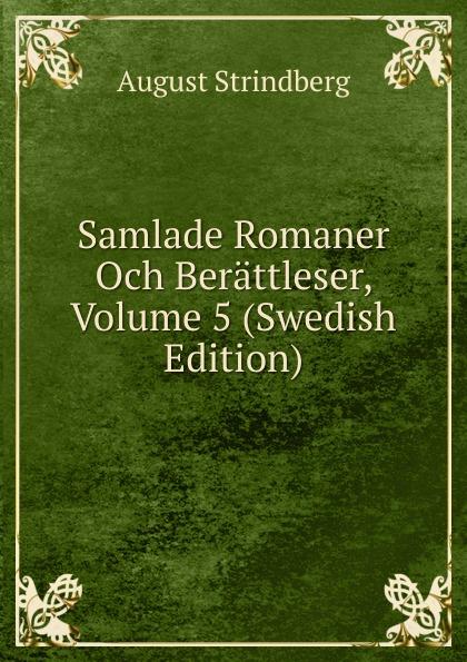 August Strindberg Samlade Romaner Och Berattleser, Volume 5 (Swedish Edition) august strindberg inferno och legender