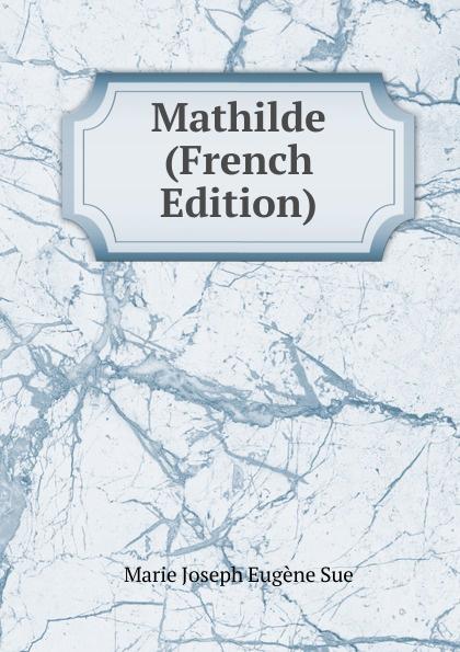 Marie Joseph Eugène Sue Mathilde (French Edition)