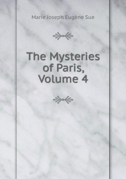 Marie Joseph Eugène Sue The Mysteries of Paris, Volume 4