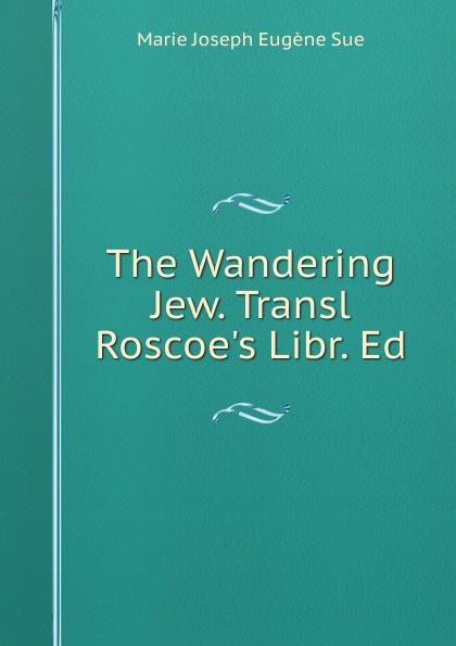 Marie Joseph Eugène Sue The Wandering Jew. Transl R Libr. Ed
