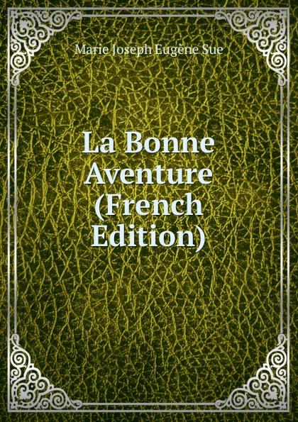 Marie Joseph Eugène Sue La Bonne Aventure (French Edition)